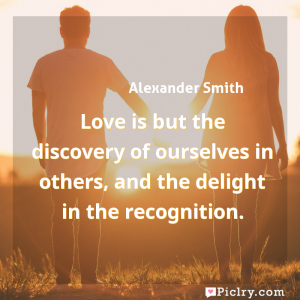 Meaning of Love is but the discovery of ourselves in others, and the delight in the recognition. - Alexander Smith quote images - full hd 4k quote wallpaper - Wall art and poster