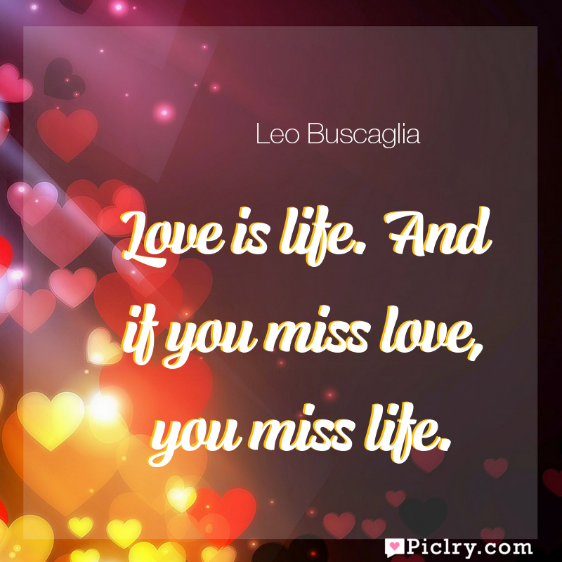 Meaning of Love is life. And if you miss love, you miss life. - Leo Buscaglia quote images - full hd 4k quote wallpaper - Wall art and poster