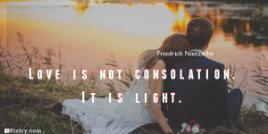 Meaning of Love is not consolation. It is light.- Friedrich Nietzsche quote images - full hd 4k quote wallpaper - Download Wall art and poster
