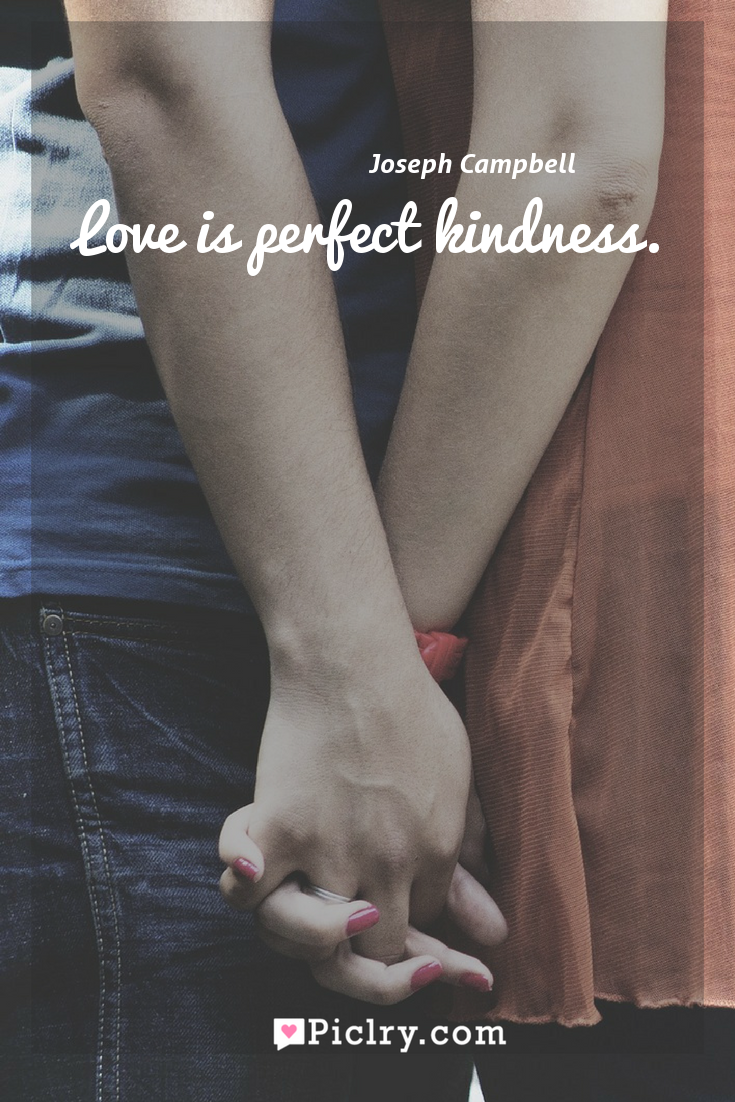 Meaning of Love is perfect kindness. - Joseph Campbell quote photo - full hd4k quote wallpaper - Wall art and poster