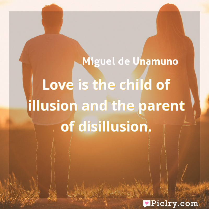Meaning of Love is the child of illusion and the parent of disillusion. - Miguel de Unamuno quote images - full hd 4k quote wallpaper - Wall art and poster
