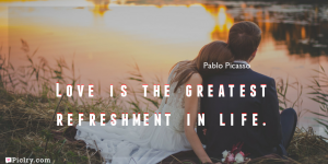 Meaning of Love is the greatest refreshment in life.- Pablo Picasso quote images - full hd 4k quote wallpaper - Download Wall art and poster