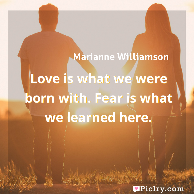 Meaning of Love is what we were born with. Fear is what we learned here. - Marianne Williamson quote images - full hd 4k quote wallpaper - Wall art and poster