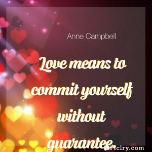 Meaning of Love means to commit yourself without guarantee. - Anne Campbell quote images - full hd 4k quote wallpaper - Wall art and poster