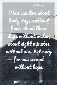 Meaning of Man can live about forty days without food, about three days without water, about eight minutes without air...but only for one second without hope. - Hal Lindsey quote photo - full hd4k quote wallpaper - Wall art and poster