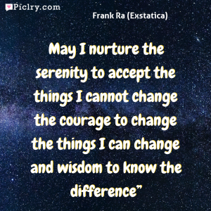 """Meaning of May I nurture the serenity to accept the things I cannot change the courage to change the things I can change and wisdom to know the difference"""" - Frank Ra (Exstatica) quote photo - full hd 4k quote wallpaper - Wall art and poster"""