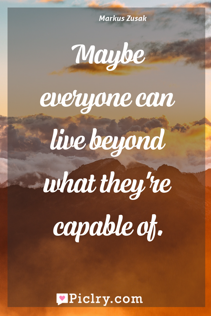 Meaning of Maybe everyone can live beyond what they're capable of. - Markus Zusak quote photo - full hd4k quote wallpaper - Wall art and poster