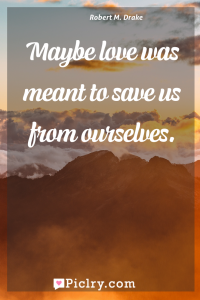 Meaning of Maybe love was meant to save us from ourselves. - Robert M. Drake quote photo - full hd4k quote wallpaper - Wall art and poster