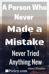 Meaning of A person who never made a mistake never tried anything new. Albert Einstein quote photo