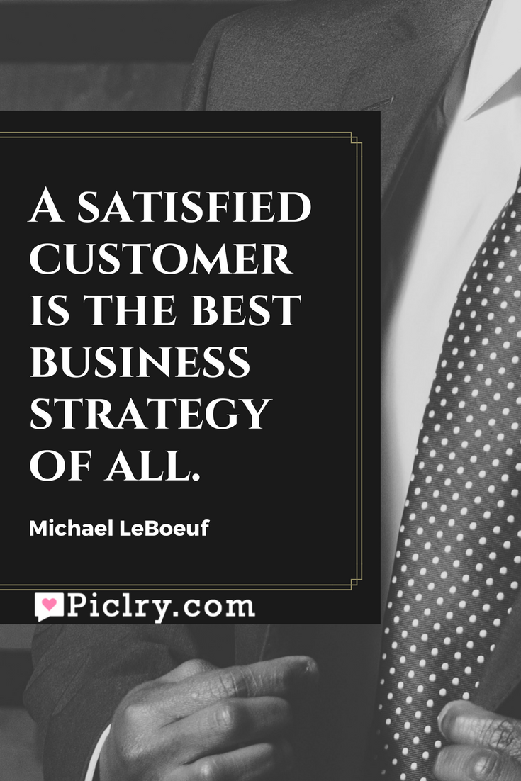 Meaning of A satisfied customer is the best business strategy of all Michael LeBoeuf quote photo quote 4k wallpaper and wall art poster