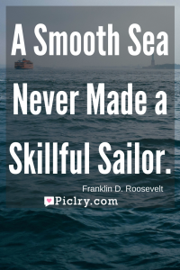 Meaning of A smooth sea never made a skilled sailor Franklin D. Roosevelt quote photo