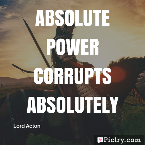 Meaning of Absolute Power Corrupts Absolutely image and pics