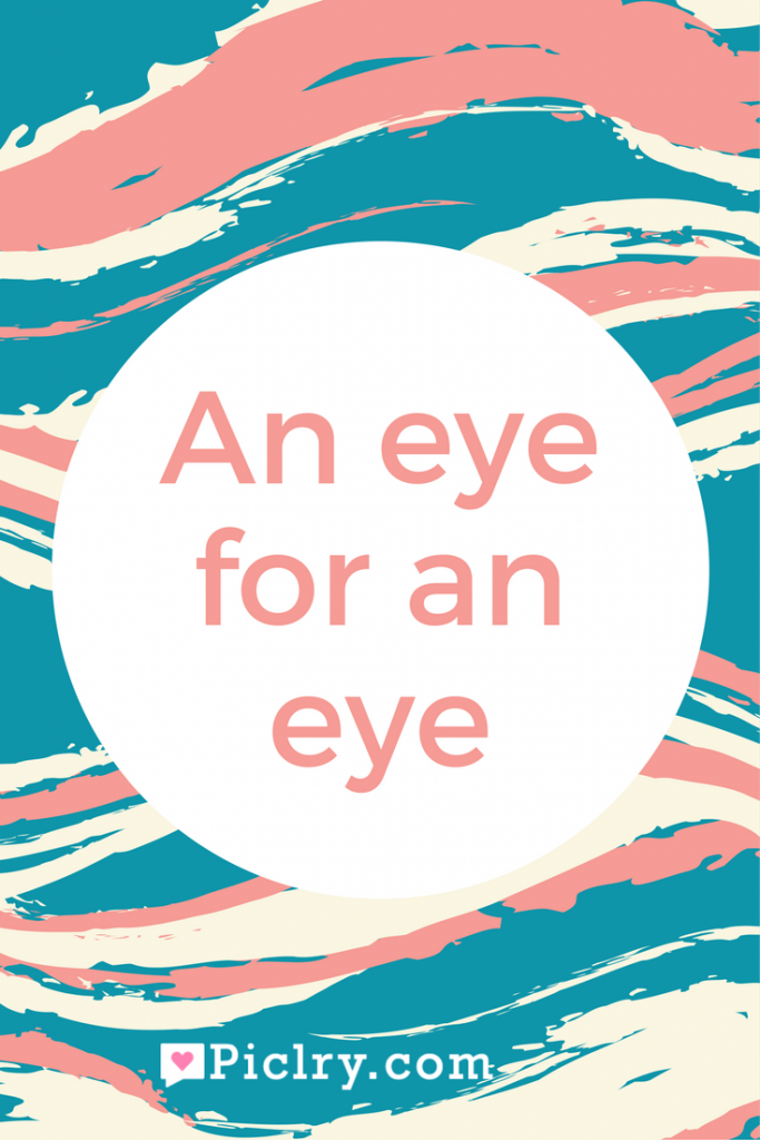 Meaning of An eye for an eye quote photo