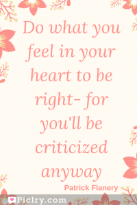 Meaning of Do what you feel in your heart to be right- for you'll be criticized anyway Eleanor Roosevelt quote photo quote 4k wallpaper and wall art poster