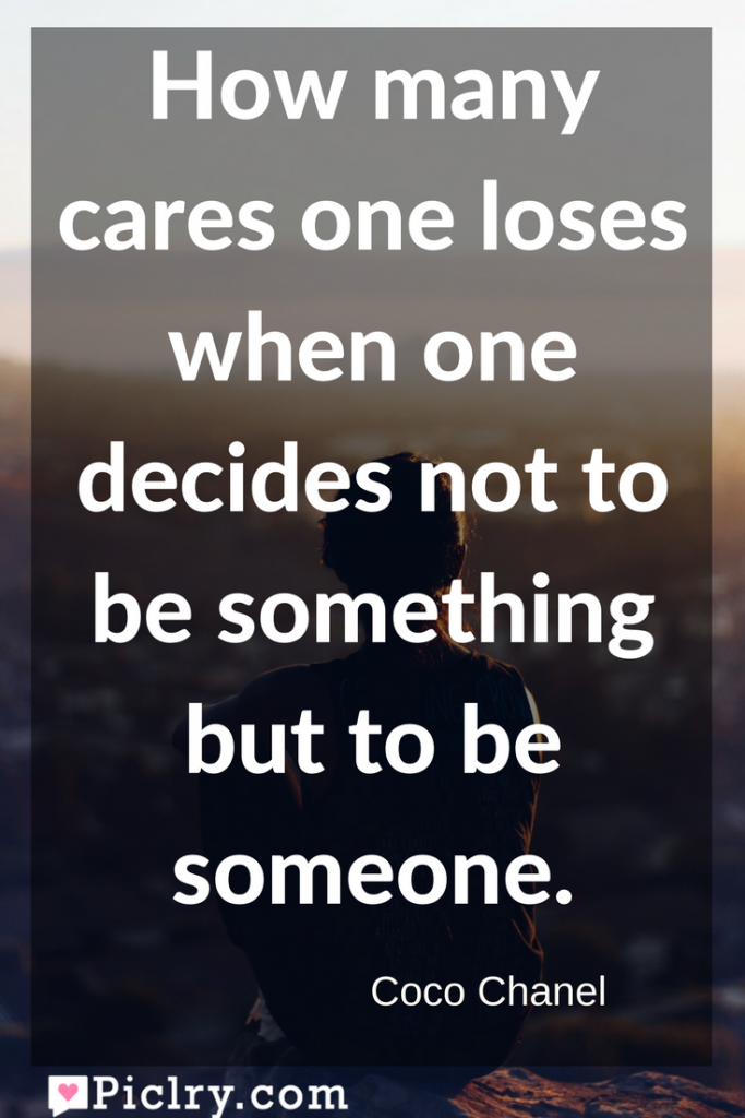 Meaning of How many cares one loses when one decides not to be something but to be someone Coco Chanel quote photo quote 4k wallpaper and wall art poster