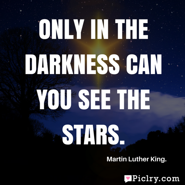 Meaning of Only in the darkness can you see the stars quote image and photos