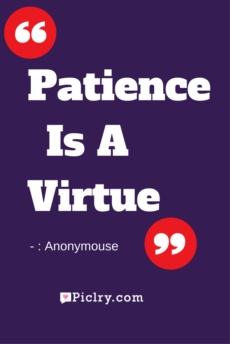 Meaning of Patience is a virtue quote photo