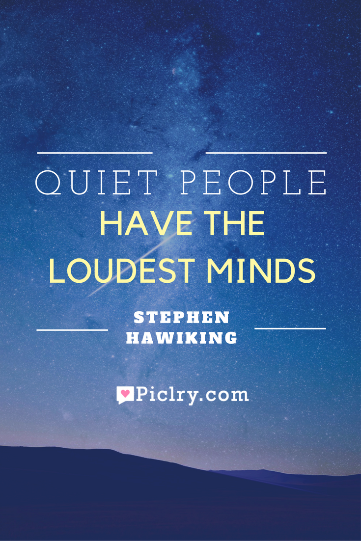 Meaning of Quiet People Have The Loudest Minds Stephen Hawiking quote photo