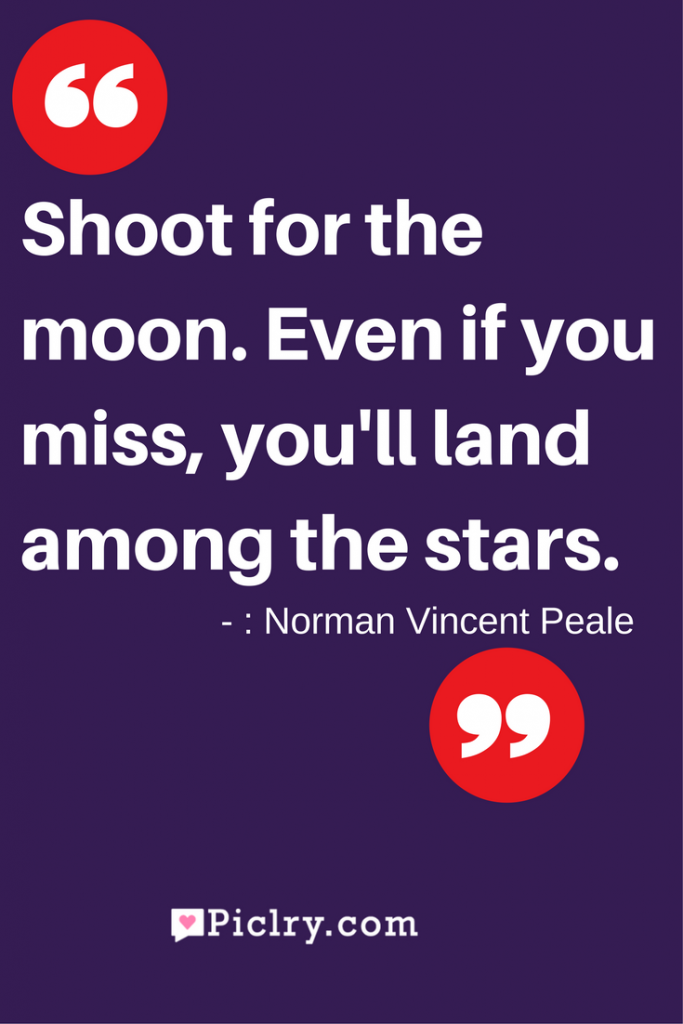 Meaning of Shoot for the moon. Even if you miss, you'll land among the stars Norman Vincent Peale quote photo