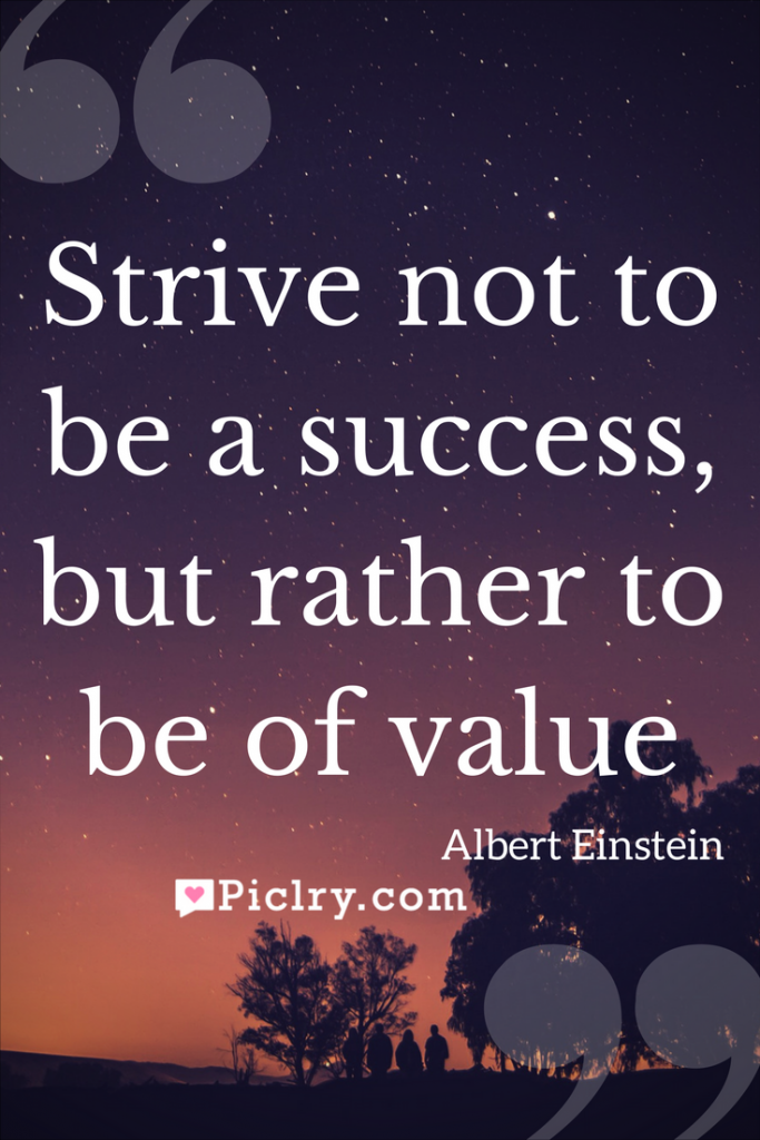 Meaning of Strive not to be a success, but rather to be of value Albert Einstein quote photo
