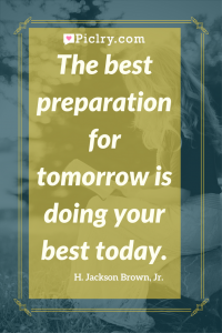 Meaning of The best preparation for tomorrow is doing your best today Jackson Brown quote photo quote 4k wallpaper and wall art poster