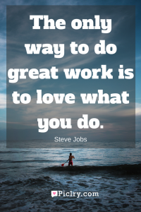 Meaning of The only way to do great work is to love what you do Steve Jobs quote photo