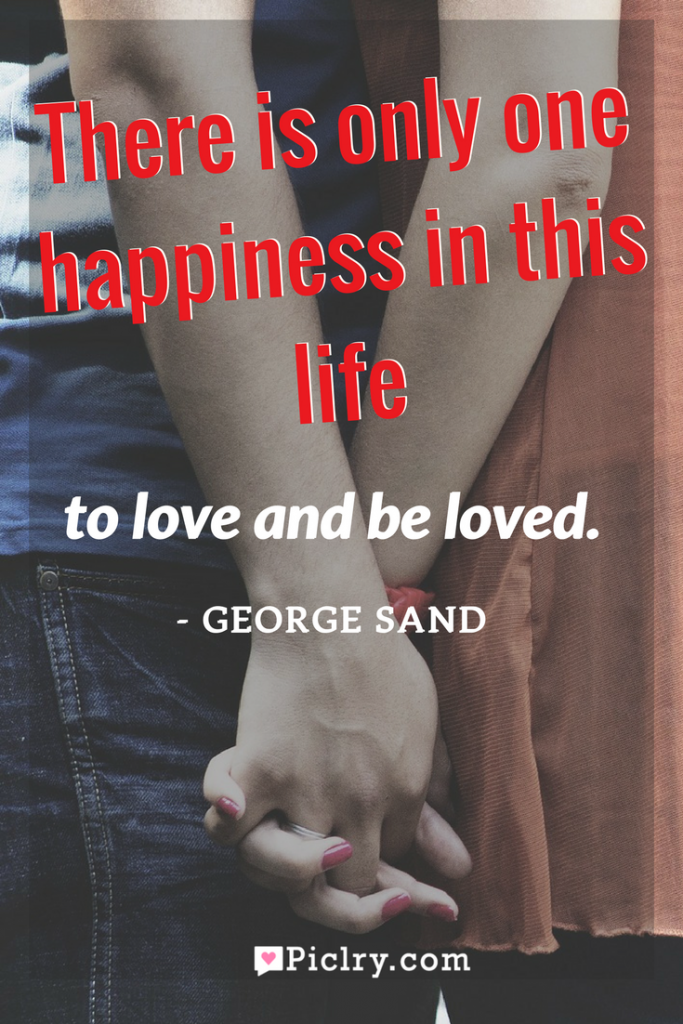 Meaning of There is only one happiness in this life, to love and be loved George Sand quote photo quote 4k wallpaper and wall art poster