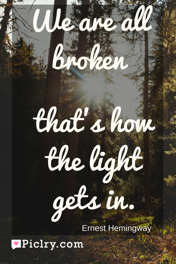 Meaning of We are all broken—that's how the light gets in Ernest Hemingway quote photo