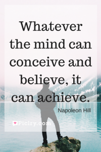 Meaning of Whatever the mind can conceive and believe, it can achieve Napoleon Hill quote photo