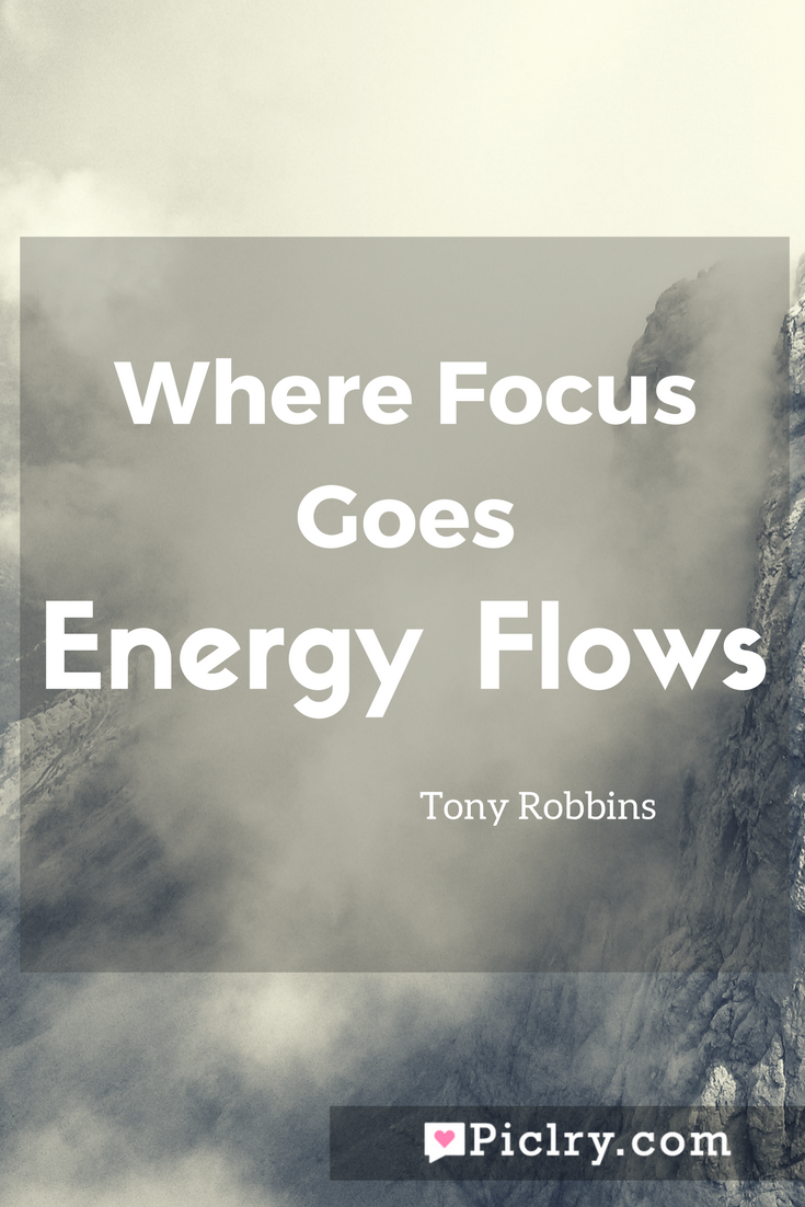 Meaning of Where Focus Goes Energy Flows Tony Robbins quote photo - full hd 4k quote photo