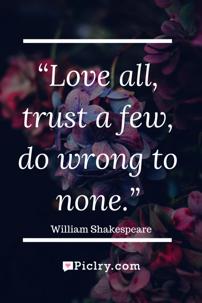Meaning of Love all, trust a few, do wrong to none William Shakespeare quote photo