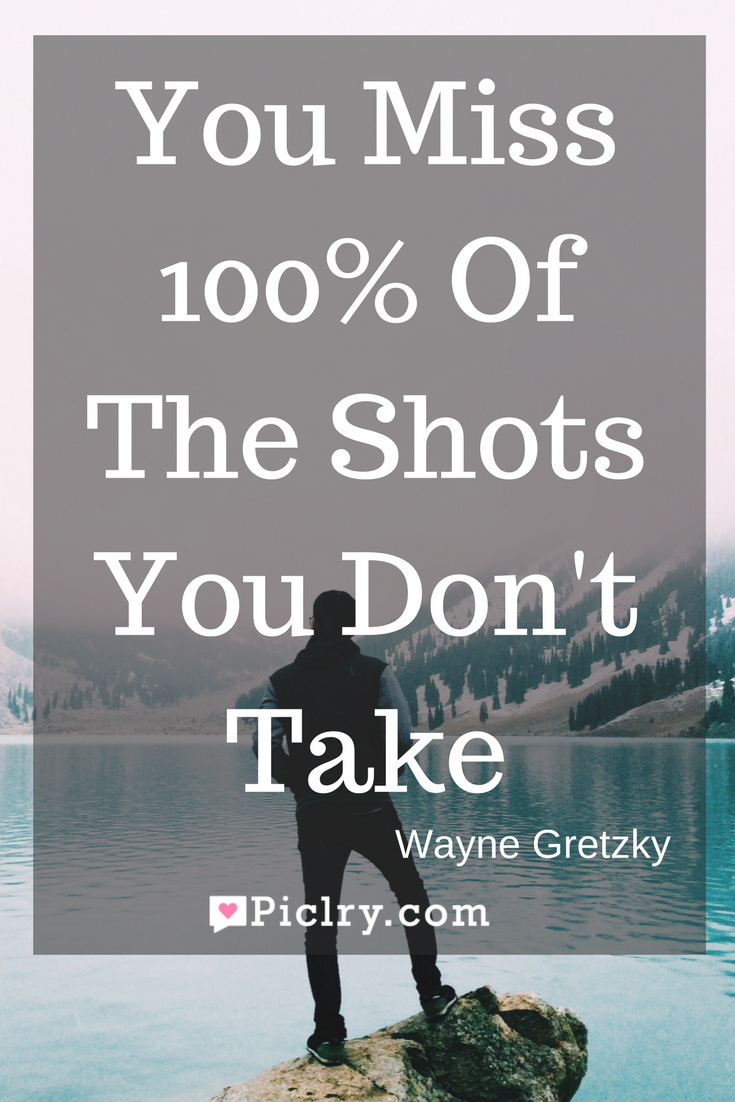 Meaning of You miss 100% of the shots you don't take._ - Wayne Gretzky quote photo
