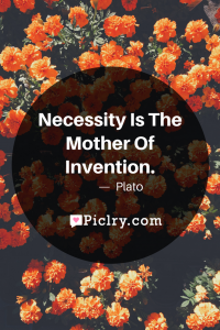 Meaning of Necessity Is The Mother Of Invention Plato quote photo