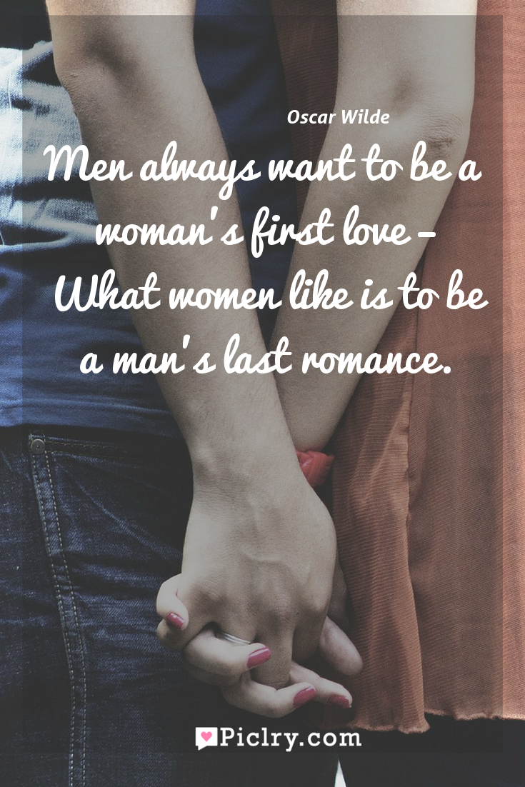 Meaning of Men always want to be a woman's first love – What women like is to be a man's last romance. - Oscar Wilde quote photo - full hd4k quote wallpaper - Wall art and poster