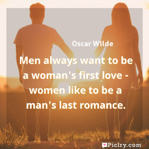 Meaning of Men always want to be a woman's first love - women like to be a man's last romance. - Oscar Wilde quote images - full hd 4k quote wallpaper - Wall art and poster