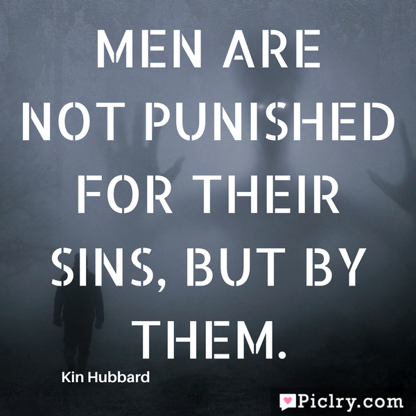Men are not punished for their sins, but by them quote images and pics for whatsapp facebook instagram pintrest