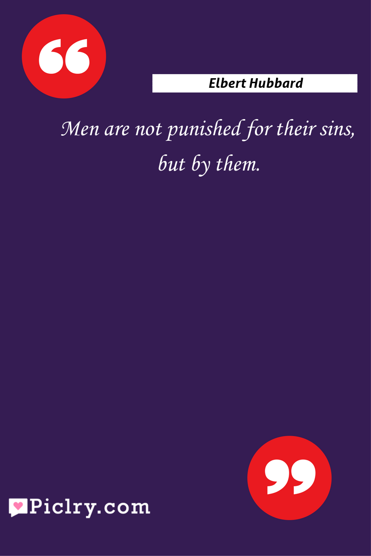 Meaning of Men are not punished for their sins, but by them. - Elbert Hubbard quote photo - full hd4k quote wallpaper - Wall art and poster