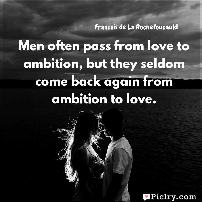 Meaning of Men often pass from love to ambition, but they seldom come back again from ambition to love. - Francois de La Rochefoucauld quote images - Download full hd 4k quote wallpaper - Wall art and poster