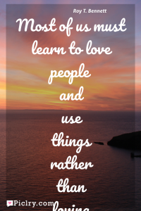 Meaning of Most of us must learn to love people and use things rather than loving things and using people. - Roy T. Bennett quote photo - full hd 4k quote wallpaper - Wall art and poster