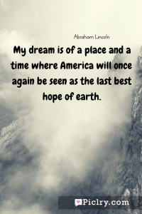 Meaning of My dream is of a place and a time where America will once again be seen as the last best hope of earth. - Abraham Lincoln quote photo - full hd4k quote wallpaper - Wall art and poster