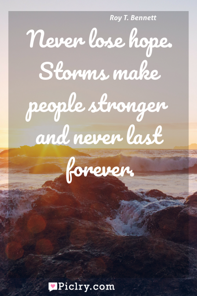 Meaning of Never lose hope. Storms make people stronger and never last forever. - Roy T. Bennett quote photo - full hd4k quote wallpaper - Wall art and poster