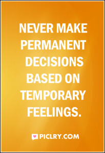Never make permanent decisions based on quote photo