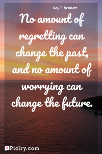 Meaning of No amount of regretting can change the past, and no amount of worrying can change the future. - Roy T. Bennett quote photo - full hd 4k quote wallpaper - Wall art and poster