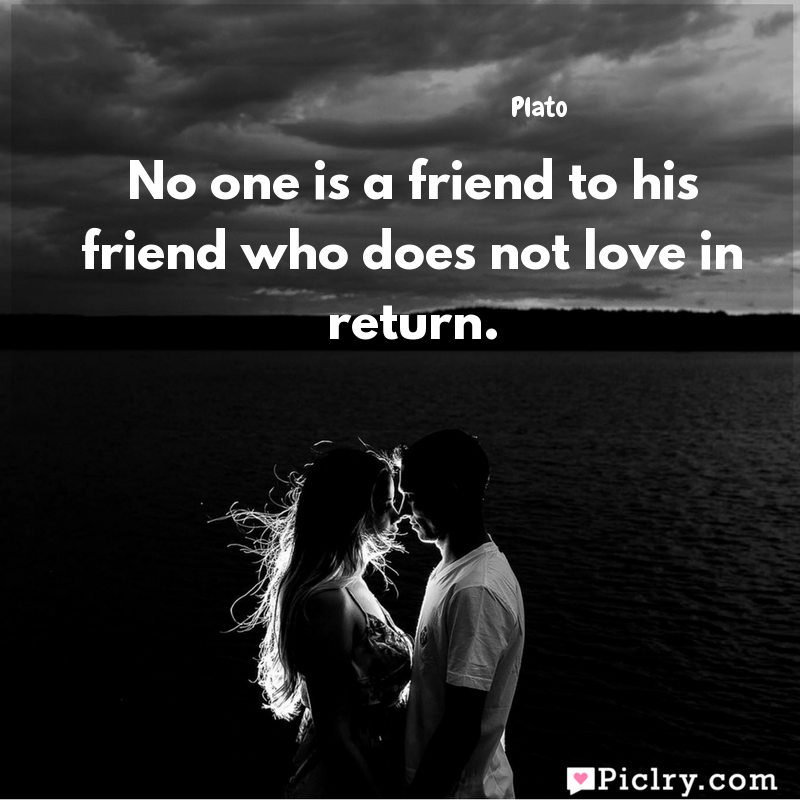 Meaning of No one is a friend to his friend who does not love in return. - Plato quote images - Download full hd 4k quote wallpaper - Wall art and poster