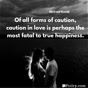 Meaning of Of all forms of caution, caution in love is perhaps the most fatal to true happiness. - Bertrand Russell quote images - Download full hd 4k quote wallpaper - Wall art and poster