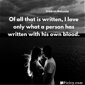 Meaning of Of all that is written, I love only what a person has written with his own blood. - Friedrich Nietzsche quote images - Download full hd 4k quote wallpaper - Wall art and poster