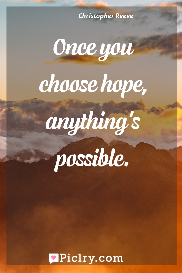 Meaning of Once you choose hope, anything's possible. - Christopher Reeve quote photo - full hd4k quote wallpaper - Wall art and poster