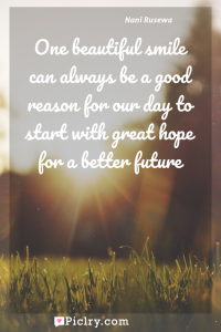 Meaning of One beautiful smile can always be a good reason for our day to start with great hope for a better future - Nani Rusewa quote photo - full hd4k quote wallpaper - Wall art and poster