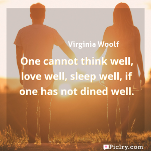 Meaning of One cannot think well, love well, sleep well, if one has not dined well. - Virginia Woolf quote images - full hd 4k quote wallpaper - Wall art and poster