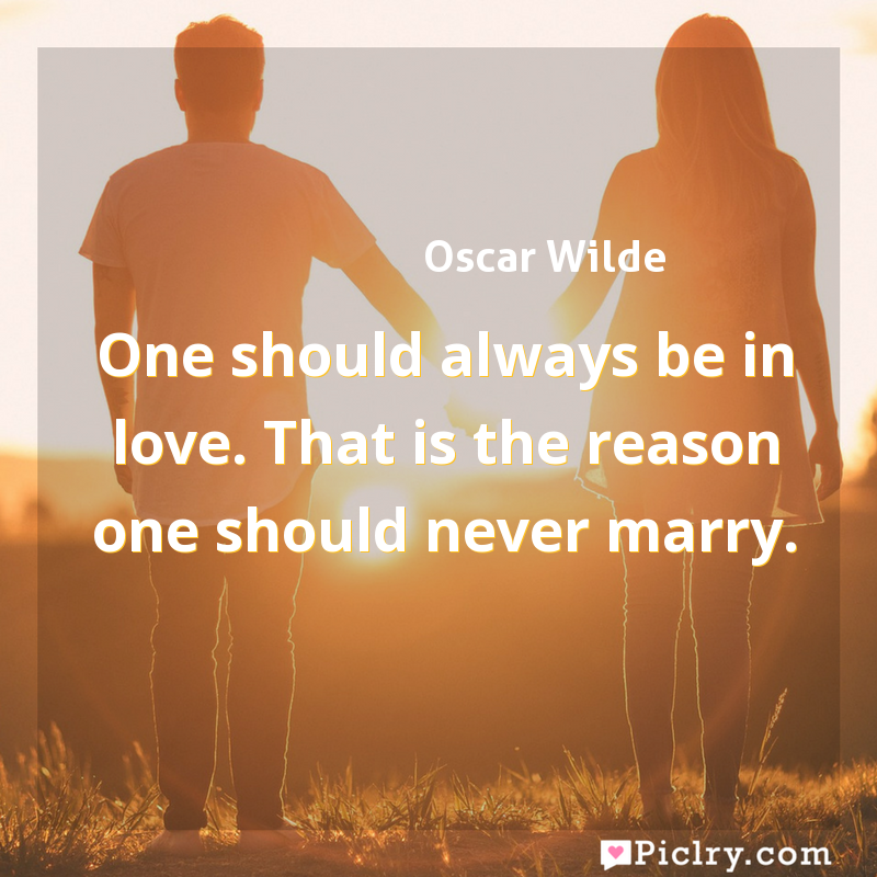 Meaning of One should always be in love. That is the reason one should never marry. - Oscar Wilde quote images - full hd 4k quote wallpaper - Wall art and poster